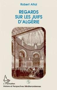 Robert Attal - Regards sur les Juifs d'Algérie.
