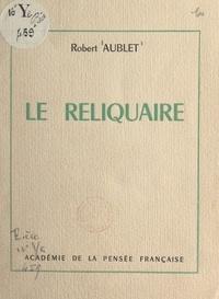 Robert Aublet - Le reliquaire.