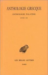Robert Aubreton - Anthologie grecque Tome 11 : Anthologie palatine - Livre XII, La Muse garçonnière de Straton de Sardes.