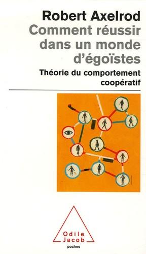 Comment réussir dans un monde d'égoïstes théorie du comportement coopératif