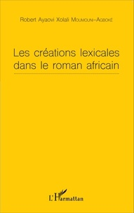 Robert Ayaovi Xolali Moumouni-Agboké - Les créations lexicales dans le roman africain.