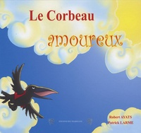 Robert Ayats et Patrick Larme - Le Corbeau amoureux.