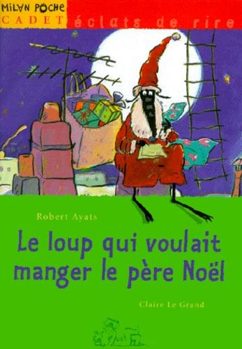 Robert Ayats et Claire Le Grand - Le loup qui voulait manger le Père Noël.