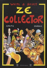 Robert Ayats et Alain Durbec - Le monde selon White & Spirit  : Ze collector.