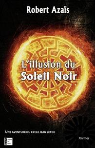 Robert Azaïs - L'illusion du soleil noir.