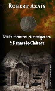 Robert Azaïs - Petits meurtres et manigances à Rennes-le-Château.