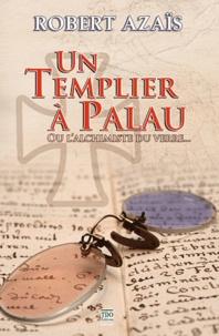 Robert Azaïs - Un Templier à Palau.