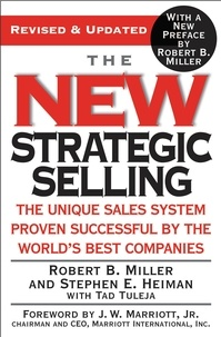 Robert B. Miller et Stephen E. Heiman - The New Strategic Selling - The Unique Sales System Proven Successful by the World's Best Companies.