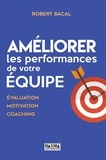 Robert Bacal - Améliorer les performances de votre équipe - Evaluation, motivation, coaching.