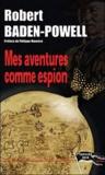 Robert Baden-Powell - Mes aventures comme espion.