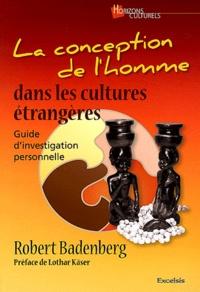 Robert Badenberg - La conception de l'homme dans les cultures étrangères - Guide d'investigation personnelle.