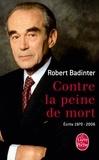 Robert Badinter - Contre la peine de mort - Ecrits 1970-2006.