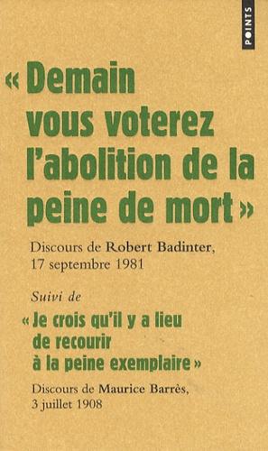 Robert Badinter et Maurice Barrès - Demain vous voterez l'abolition de la peine de mort - Suivi de Je crois qu'il y a lieu de recourir à la peine exemplaire.