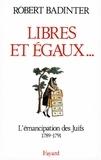 Robert Badinter - Libres et égaux... - L'émancipation des Juifs sous la Révolution française (1789-1791).