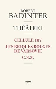 Robert Badinter - Théâtre - Tome 1 : Cellule 107 ; Les briques rouges de Varsovie ; C.3.3..