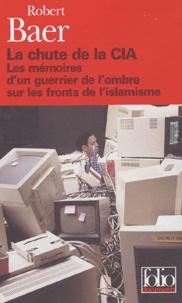 La chute de la CIA - Les mémoires dun guerrier de lombre sur les fronts de lislamisme.pdf