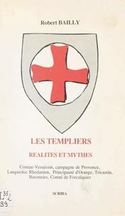 Robert Bailly - Les Templiers : réalités et mythes - Comtat Venaissin, campagne de Provence, Languedoc rhodanien, principauté d'Orange, Tricastin, baronnies, comté de Forcalquier.