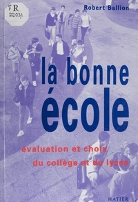 Robert Ballion - La bonne école - Évaluation et choix du collège et du lycée.