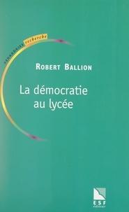 Robert Ballion et Philippe Meirieu - La démocratie au lycée.