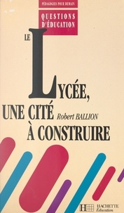 Robert Ballion - Le lycée, une cité à construire.