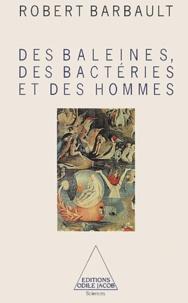 Robert Barbault - Des baleines, des bactéries et des hommes.