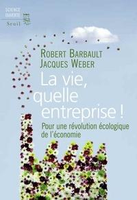Robert Barbault et Jacques Weber - La vie, quelle entreprise ! - Pour une révolution écologique de l'économie.