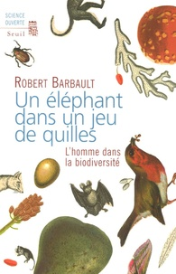 Robert Barbault - Un éléphant dans un jeu de quilles - L'homme dans la biodiversité.