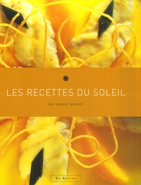 Robert Bardot - Les recettes du soleil.