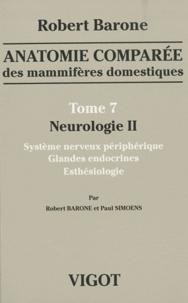 Robert Barone et Paul Simoens - Anatomie comparée des mammifères domestiques - Tome 7, Neurologie II, Système nerveux périphérique, glandes endocrines, esthésiologie.