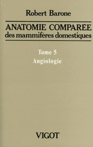 Robert Barone - Anatomie comparée des mammifères domestiques - Tome 5, Angiologie.