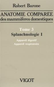 Robert Barone - Anatomie comparée des mammifères domestiques - Tome 3, Splanchnologie I, Appareil digestif, Appareil respiratoire.