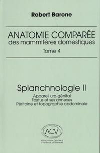 Robert Barone - Anatomie comparée des mammifères domestiques - Tome 4, Splanchnologie Volume 2, Appareil uro-génital, foetus et ses annexes, péritoine et topographie abdominale.