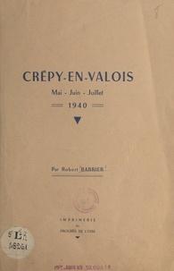 Robert Barrier - Crépy-en-Valois - Mai, juin, juillet 1940.
