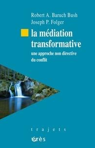 Robert Baruch Bush et Joseph Folger - La médiation transformative - Une approche non directive du conflit.