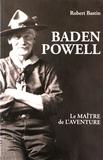 Robert Bastin - Baden Powell - Le maître de l'aventure.
