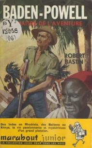 Robert Bastin et Dino Attanasio - Robert Baden-Powell - Le maître de l'aventure.