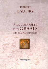 Robert Baudry - A la conquête des Graals des Temps Modernes.