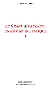 Robert Baudry - Le Grand Meaulnes - Un roman initiatique.