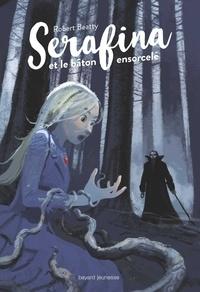 Robert Beatty - Serafina Tome 2 : Serafina et le bâton ensorcelé.