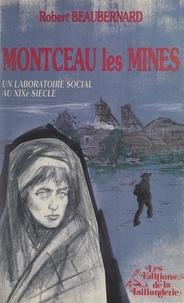 Robert Beaubernard et Géo Farges - Montceau-les-Mines - Un laboratoire social au XIXe siècle.