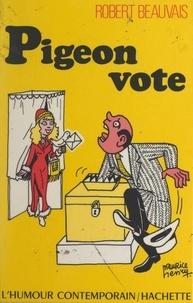 Robert Beauvais - Pigeon vote.