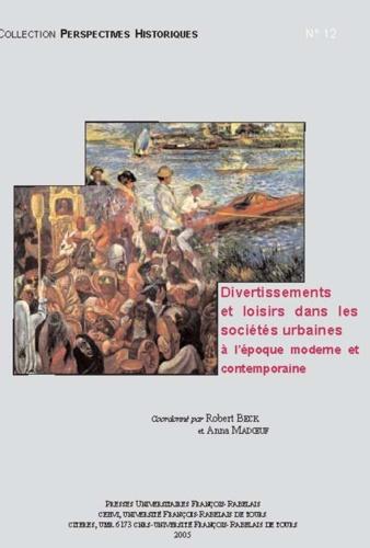 Divertissements et loisirs dans les sociétés urbaines à l'époque moderne et contemporaine : actes du colloque
