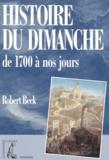 Robert Beck - Histoire du dimanche de 1700 à nos jours.