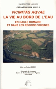 Robert Bedon - Vicinitas aquae - La vie au bord de l'eau en Gaule romaine et dans les régions voisines.