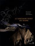 Robert Bégouën et Carole Fritz - Le sanctuaire secret des bisons - Il y a 14 000 ans, dans la caverne du Tuc d'Audoubert.