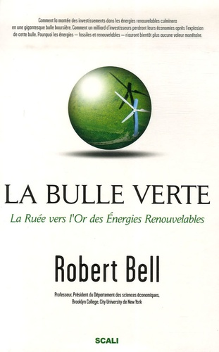 Robert Bell - La bulle verte ? - La ruée vers l'or des énergies renouvelables.