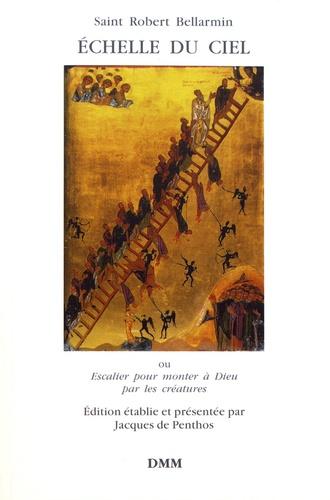 Echelle du ciel. Ou Escalier pour monter à Dieu par les créatures