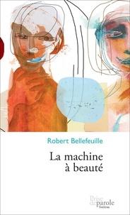 Robert Bellefeuille - La machine à beauté.