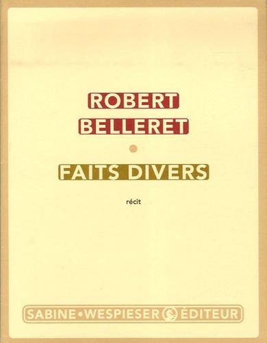 Robert Belleret - Faits divers.