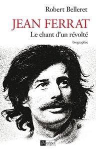 Robert Belleret - Jean Ferrat - Le chant d'un révolté.